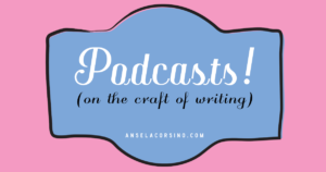 Writing Resources - Podcasts - Craft - Ansela Corsino