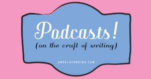 Writing Resources - Podcasts - Craft - Ansela Corsino