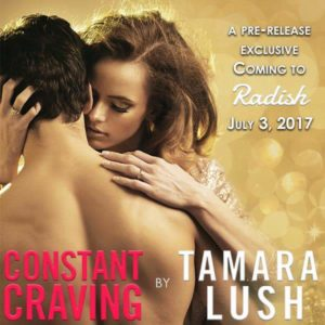 "A Pre-release exclusive coming to RADISH on 3 July 2017— ""Constant Craving"" by Tamara Lush"