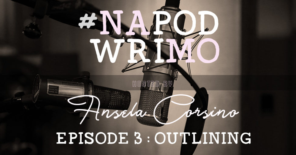 #NaPodWriMo Episode 03 : Outlining