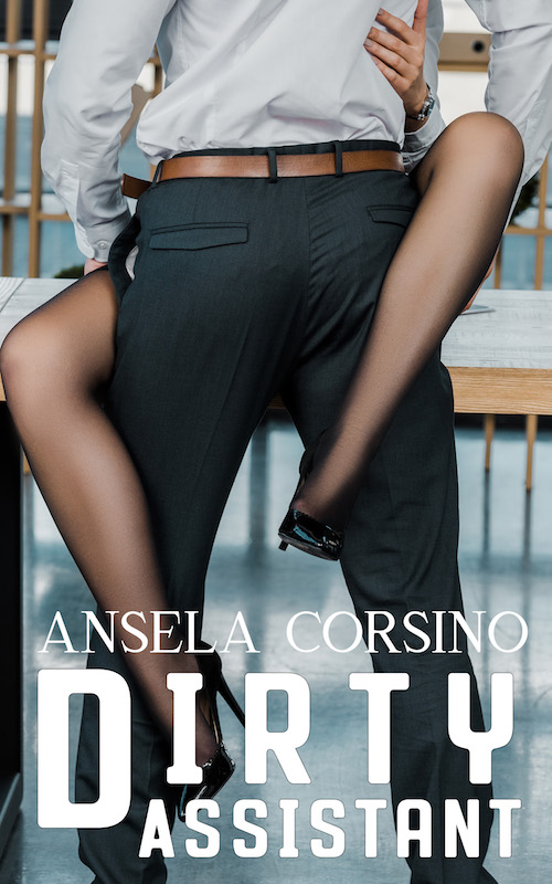 Dirty Assistant by Ansela Corsino